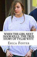 When the Girl Next Door Kills : the True Story of Tylar Witt by Erica Foster.