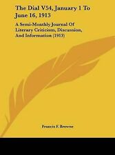 The Dial V54, January 1 To June 16, 1913: A Semi-Monthly Journal Of Literary Cri
