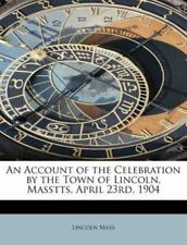An Account Of The Celebration By The Town Of Lincoln, Masstts, April 23rd, 19.