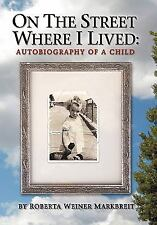 On the Street Where I Lived : Autobiography of a Child by Roberta Weiner...