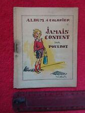 Mini album a colorier/JAMAIS CONTENT par POULBOT/1900