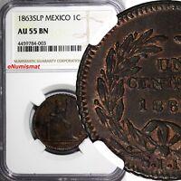 Mexico Copper 1863 SLP 1 Centavo San Luis Potosi NGC AU55 BN SCARCE KM#390.1