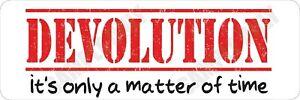 Devolution Its only a matter of Time Bumper Sticker