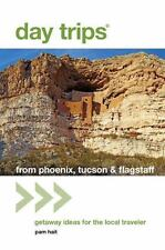 Day Trips from Phoenix, Tucson & Flagstaff: Getaway Ideas for the Local Traveler