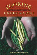 Cooking Under the Arch: Cherished Recipes and Gardening Tips from the Rigorous H