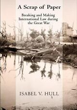 A Scrap of Paper: Breaking and Making International Law During the Great War (Ha