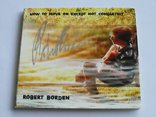 Signed Robert Borden - How To Move On Except... (CD Album) - Used Very Good