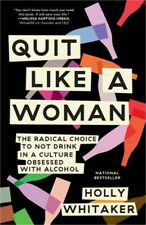Quit Like a Woman: The Radical Choice to Not Drink in a Culture Obsessed with Al