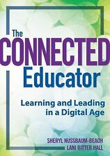 The Connected Educator: Learning and Leading in a Digital Age by Sheryl Nussbau