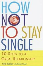 How Not to Stay Single : 10 Steps to a Great Relationship by Nita Tucker and...