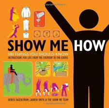 Show Me How: 500 Things You Should Know - Instructions for Life from the Everyda