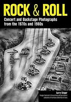 Rock & Roll : Concert and Backstage Photographs from the 1970s and 1980s, Pap...