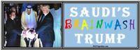 anti Trump: SAUDI'S BRAINWASH TRUMP WITH ORB  humorous political bumper sticker