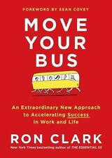 Move Your Bus: An Extraordinary New Approach to Accelerating Success in Work and