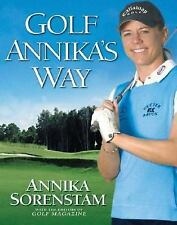 Golf Annika's Way: How I Elevated My Game to Be the Best-- and How You Can Too
