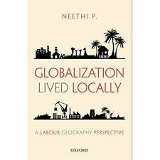 Globalization lived locally: a labour geography perspective by Neethi P.