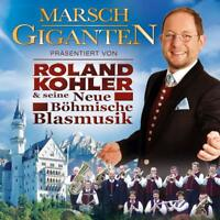 ROLAND & SEINE NEUE BÖHMISCHE BLASMUSIK KOHLER - MARSCH GIGANTEN   CD NEU