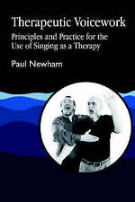 Therapeutic Voicework: Principles and Practice for the Use of Singing as a Ther