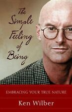 The Simple Feeling of Being:  Writings by Ken Wilber -  NEW  Soft Cover 2004