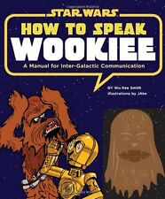 How to Speak Wookiee: A Manual for Intergalactic Communication (Star Wars) by Wu