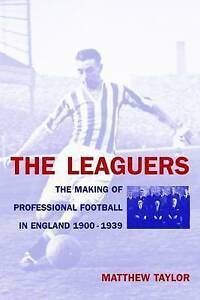 The Leaguers: The Making of Professional Football in England 1900-1940 by...