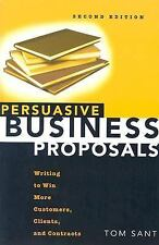 Persuasive Business Proposals: Writing to Win More Customers, Clients, and
