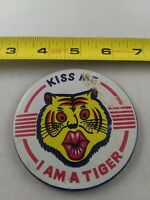 Vintage KISS ME I'M A TIGER High School pin button pinback *EE80
