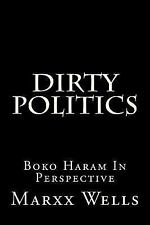 Dirty Politics : Boko Haram in Perspective by Marxx Wells (2015, Paperback)