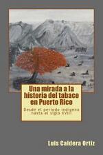 Una Mirada a la Historia Del Tabaco en Puerto Rico : Desde el Periodo...