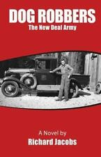 Dog Robbers : The New Deal Army by Richard Jacobs (2013, Paperback)