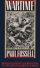 Wartime: Understanding and Behavior in the Second World War Fussell, Paul Paperb