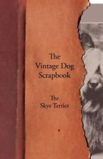 The Vintage Dog Scrapbook - The Skye Terrier: By Various
