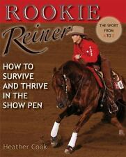 Rookie Reiner-How to Survive & Thrive in the Show Pen by Heather Cook Horse Book