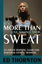 It's More Than Just Making Them Sweat: A Career Training Guide For Personal Fitn