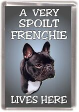 "French Bulldog Fridge Magnet No.2. ""A VERY SPOILT ..... LIVES HERE"" by Starprint"