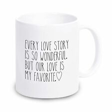 "Tasse ""Every love story is so wonderful. But our is my favorite.""  Valentinstag"
