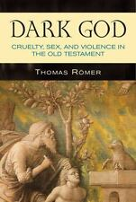 Dark God: Cruelty, Sex, and Violence in the Old Testament by Thomas Romer.