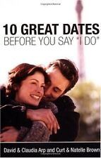 10 Great Dates Before You Say I Do by David Arp, Claudia Arp, Curt Brown, Nate