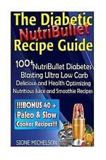 The Diabetic NutriBullet Recipe Guide: 100+NutriBullet Diabetes Blasting Ultra L