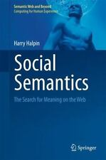 Social Semantics : The Search for Meaning on the Web 13 by Harry Halpin...
