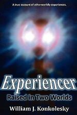 Experiencer : Raised in Two Worlds by William Konkolesky (2009, Paperback)