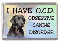 """Labrador Retriever (Black) Dog Fridge Magnet """"I HAVE O.C.D.""""  by Starprint"""