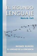 El Segundo Lenguaje. Nacemos Bilingües. el Lenguaje de la Conciencia by Maria...