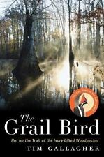 The Grail Bird: Hot on the Trail of the Ivory-billed Woodpecker, Gallagher, Tim,