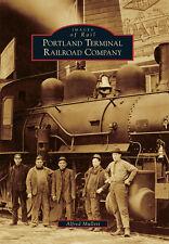Portland Terminal Railroad Company [Images of Rail] [OR] [Arcadia Publishing]