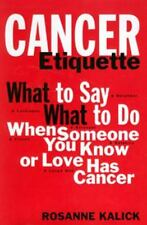 Cancer Etiquette: What to Say, What to Do When Someone You Know or Love Has Canc