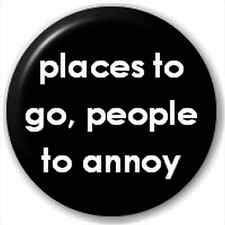 Lapel Pin Button Badge: Places To Go, People To Annoy