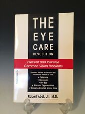 The Eye Care Revolution : Prevent and Reverse Common Vision Problems by Robert A