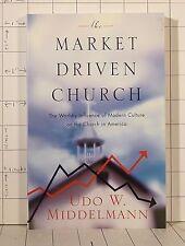 The Market-Driven Church :  by Udo W. Middelmann  G209