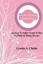 Jewelry Designs Made Easy : An Easy to Follow Guide in How to Make and Design...